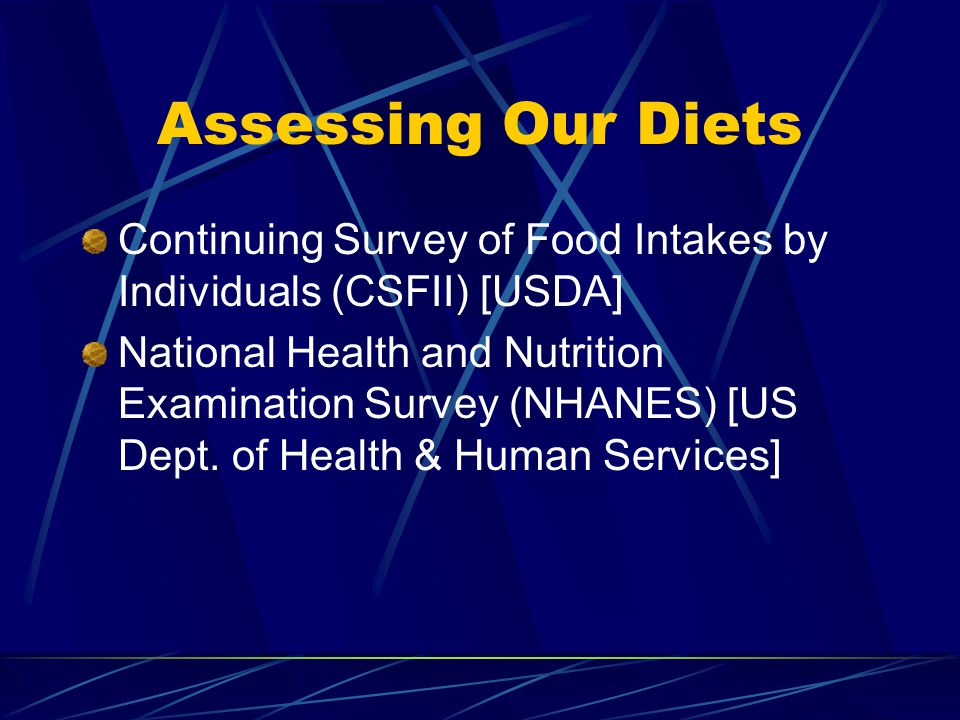 Assessing Our Diets Continuing Survey of Food Intakes by Individuals (CSFII) [USDA] National Health and Nutrition Examination Survey (NHANES) [US Dept.