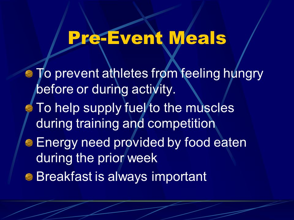 Pre-Event Meals To prevent athletes from feeling hungry before or during activity.