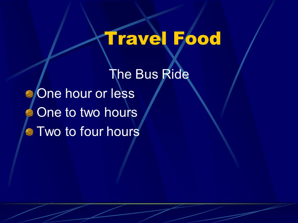 Travel Food The Bus Ride One hour or less One to two hours Two to four hours
