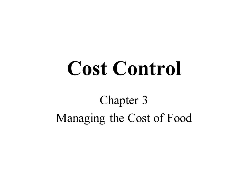 Cost Control Chapter 3 Managing the Cost of Food