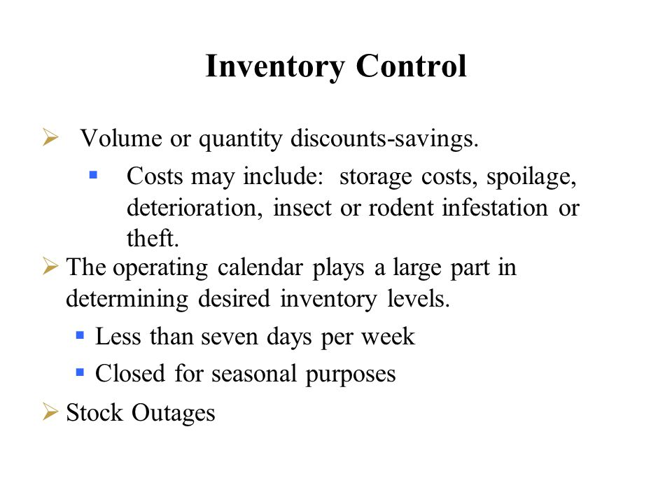 Inventory Control Volume or quantity discounts-savings. Costs may include: storage costs, spoilage, deterioration, insect or rodent infestation or the