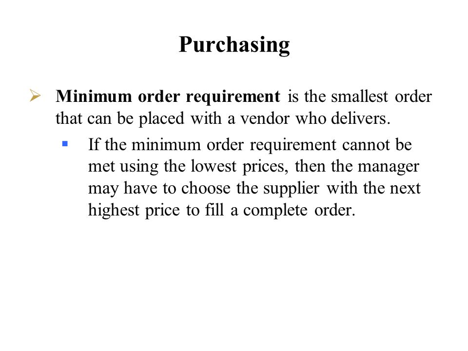 Purchasing Minimum order requirement is the smallest order that can be placed with a vendor who delivers. If the minimum order requirement cannot be m