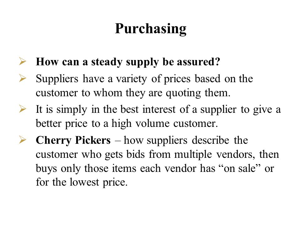 Purchasing How can a steady supply be assured? Suppliers have a variety of prices based on the customer to whom they are quoting them. It is simply in