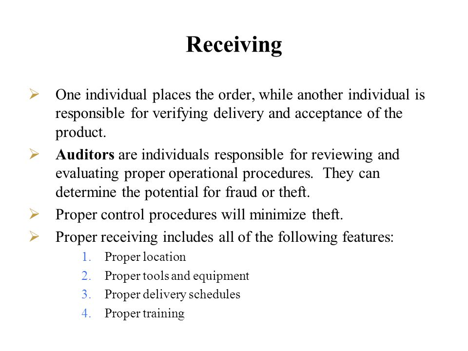 Receiving One individual places the order, while another individual is responsible for verifying delivery and acceptance of the product. Auditors are