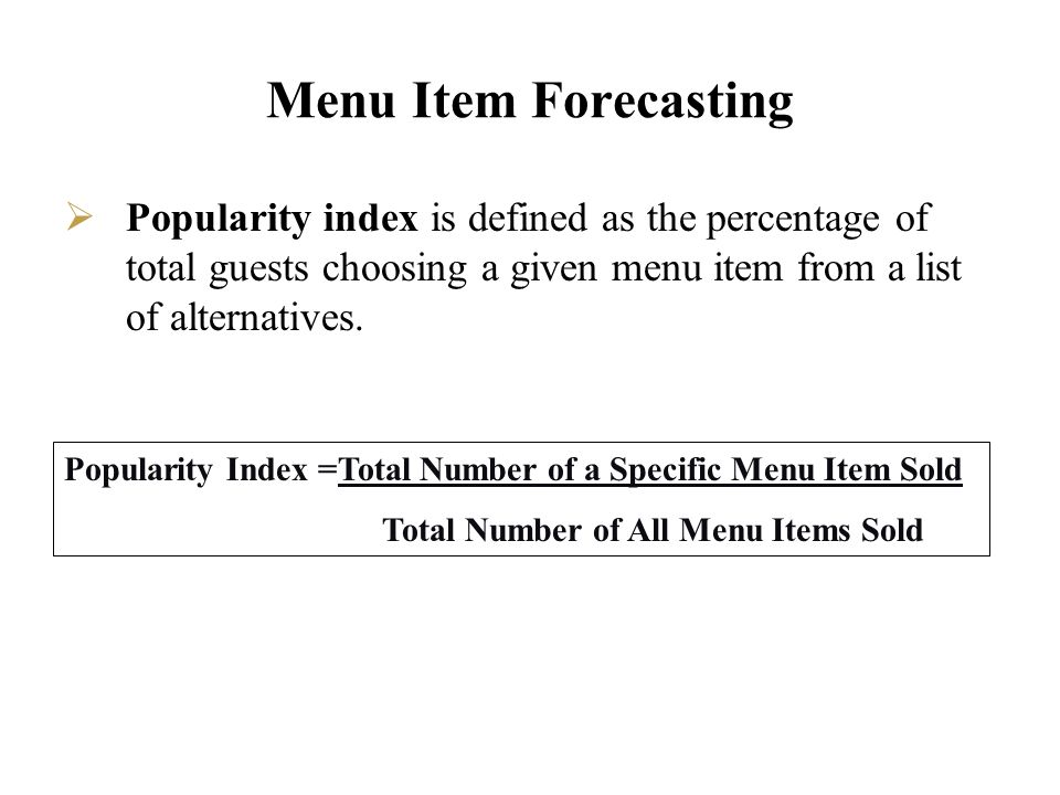 Menu Item Forecasting Popularity index is defined as the percentage of total guests choosing a given menu item from a list of alternatives. Popularity