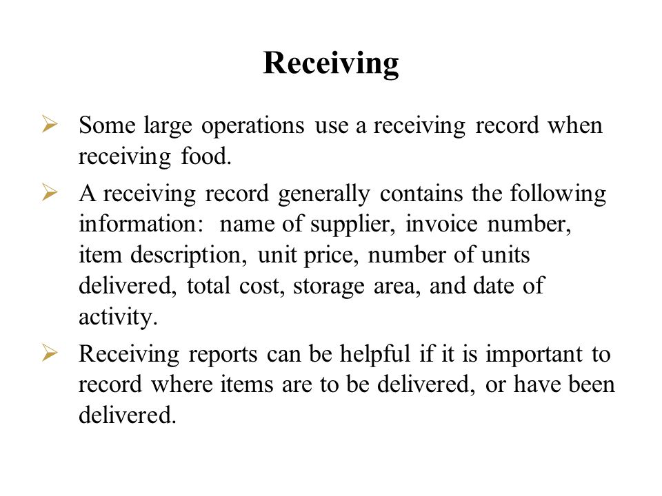 Receiving Some large operations use a receiving record when receiving food. A receiving record generally contains the following information: name of s