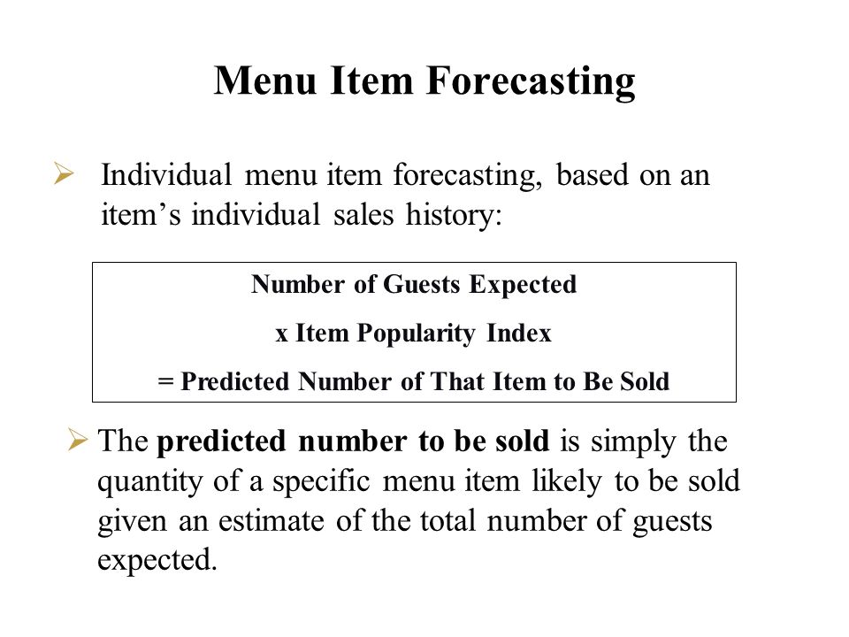 Menu Item Forecasting Factors influencing number of guests: Competition, weather, special events in your area, facility occupancy, your own promotions, your competitors promotions, quality of service, and operational consistency.