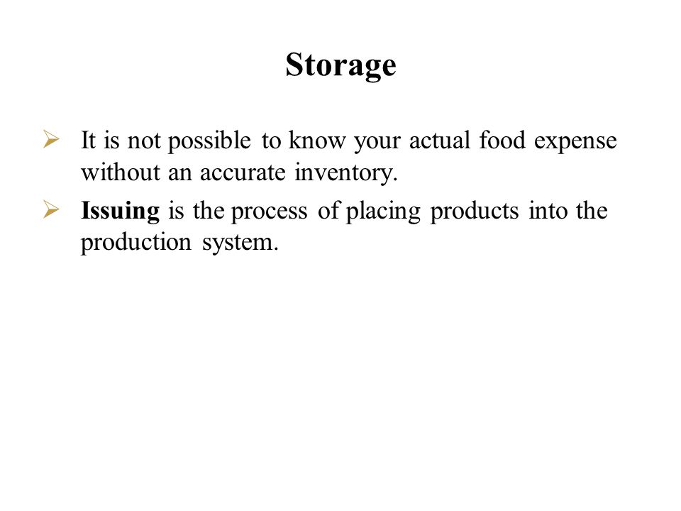 Storage It is not possible to know your actual food expense without an accurate inventory. Issuing is the process of placing products into the product