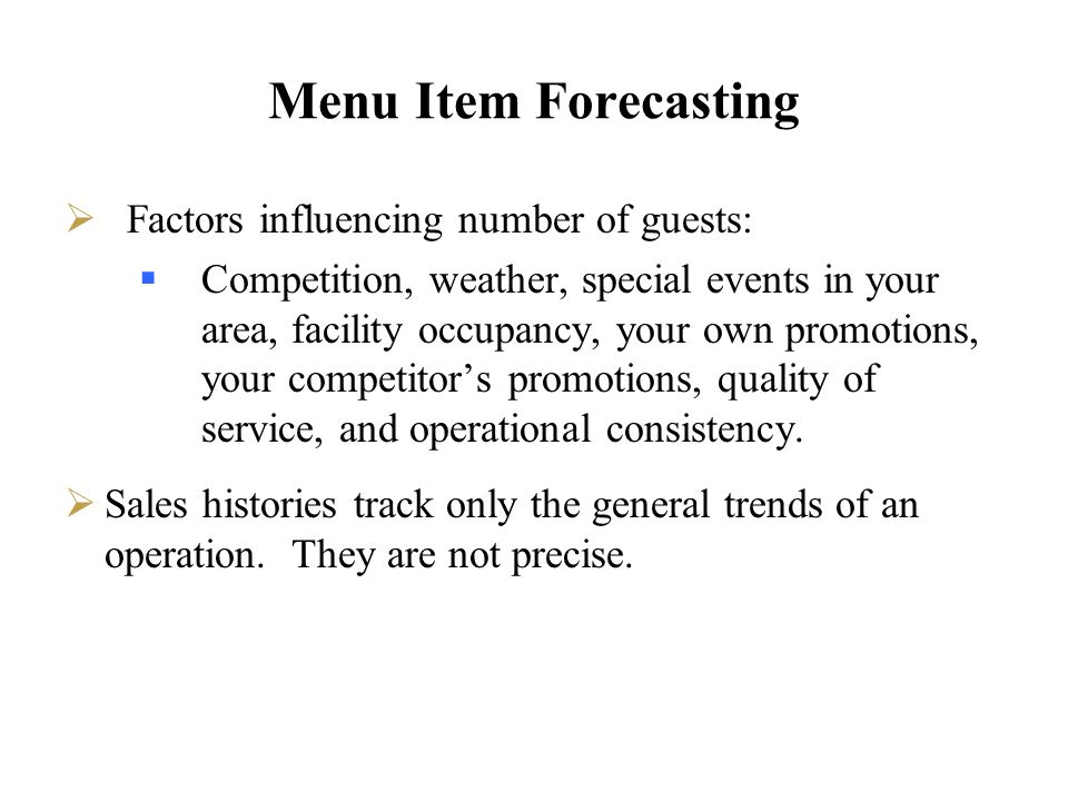 Menu Item Forecasting Factors influencing number of guests: Competition, weather, special events in your area, facility occupancy, your own promotions