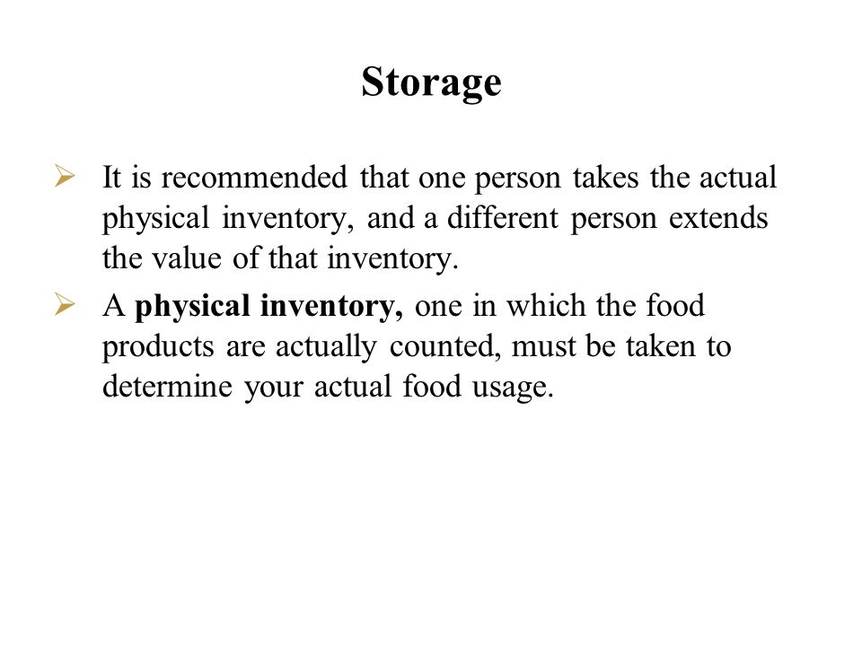 Storage It is recommended that one person takes the actual physical inventory, and a different person extends the value of that inventory. A physical