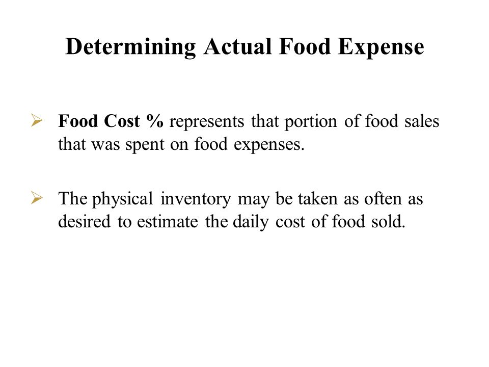 Determining Actual Food Expense Food Cost % represents that portion of food sales that was spent on food expenses. The physical inventory may be taken