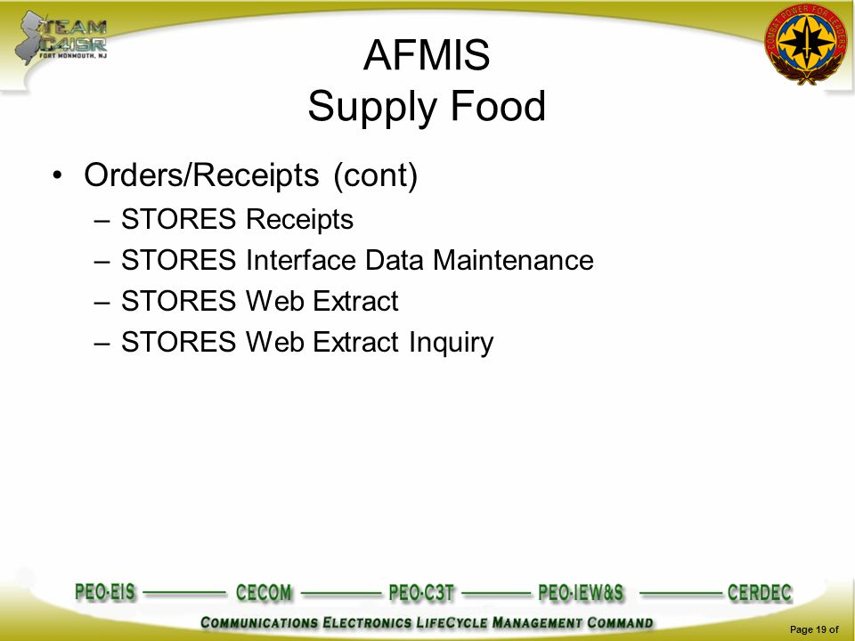 AFMIS Supply Food Orders/Receipts (cont) –STORES Receipts –STORES Interface Data Maintenance –STORES Web Extract –STORES Web Extract Inquiry Page 19 o