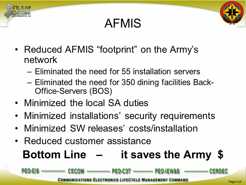 Page 4 of AFMIS Reduced AFMIS footprint on the Armys network –Eliminated the need for 55 installation servers –Eliminated the need for 350 dining faci