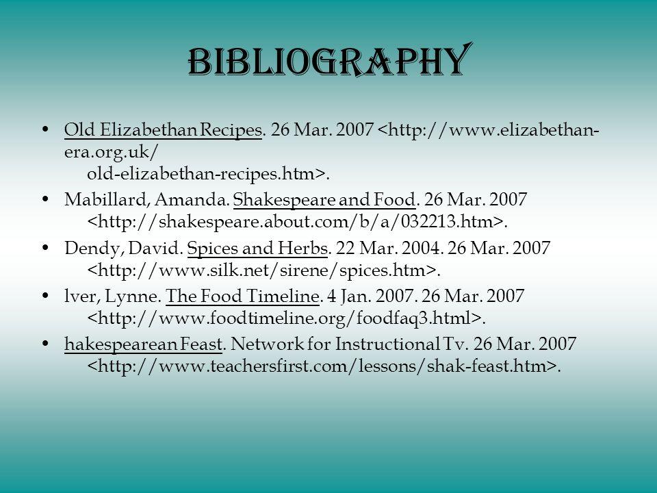Bibliography Old Elizabethan Recipes.26 Mar. 2007.