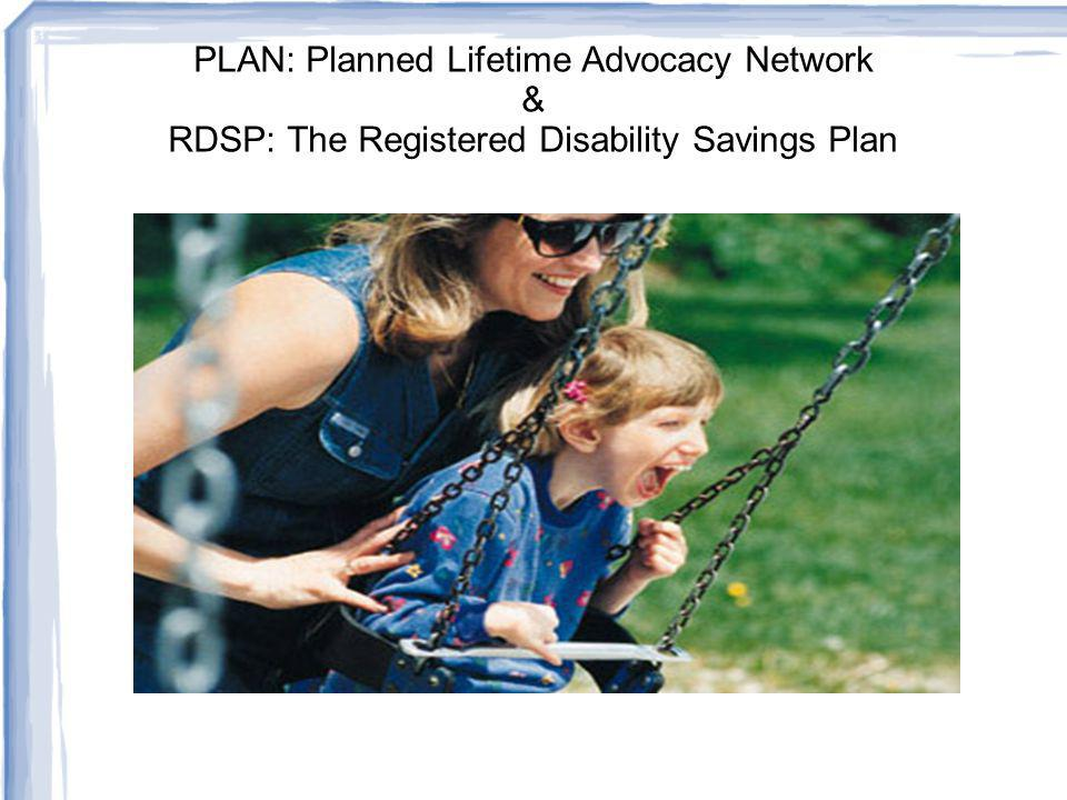 PLAN: Planned Lifetime Advocacy Network & RDSP: The Registered Disability Savings Plan