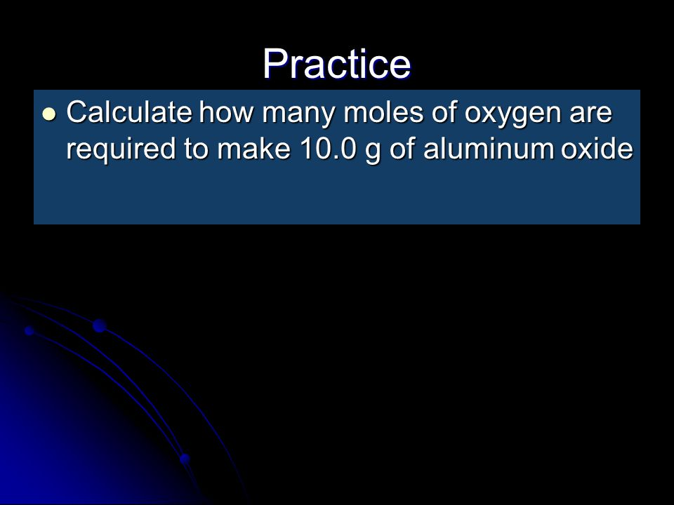 Mass-Mole We can also start with mass and convert to moles of product or another reactant We can also start with mass and convert to moles of product or another reactant We use molar mass and the mole ratio to get to moles of the compound of interest We use molar mass and the mole ratio to get to moles of the compound of interest Calculate the number of moles of ethane (C 2 H 6 ) needed to produce 10.0 g of water Calculate the number of moles of ethane (C 2 H 6 ) needed to produce 10.0 g of water 2 C 2 H 6 + 7 O 2 4 CO 2 + 6 H 2 0 2 C 2 H 6 + 7 O 2 4 CO 2 + 6 H 2 0 10.0 g H 2 O 1 mol H 2 O 2 mol C 2 H 6 18.0 g H 2 O 6 mol H 2 0 = 0.185 mol C 2 H 6