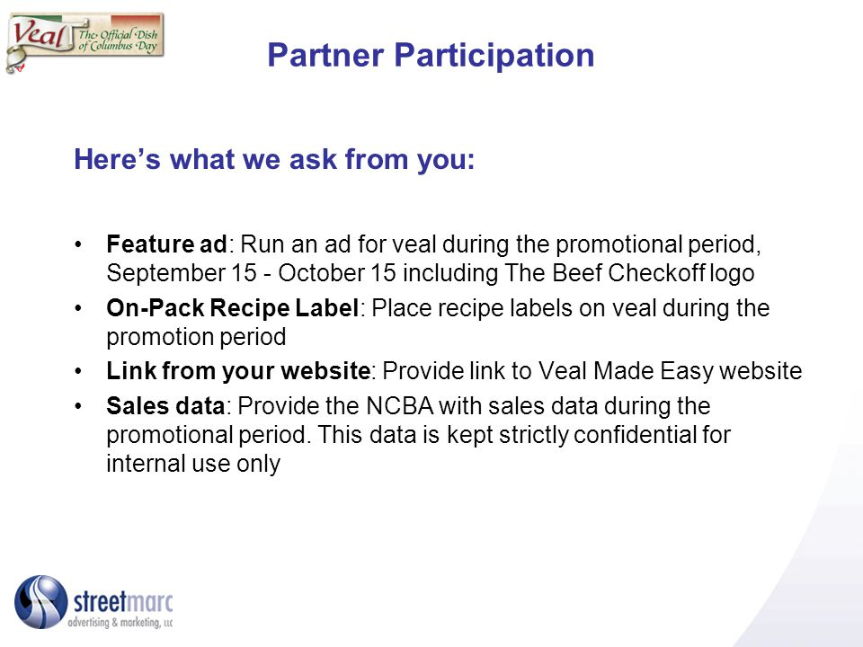 Partner Participation Heres what we ask from you: Feature ad: Run an ad for veal during the promotional period, September 15 - October 15 including Th