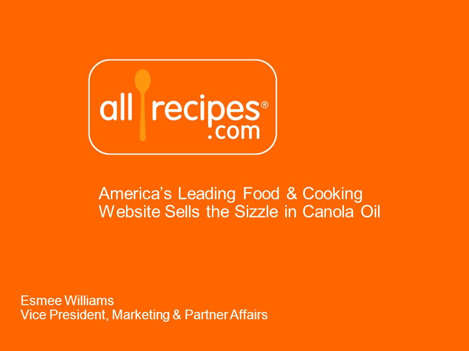 Americas Leading Food & Cooking Website Sells the Sizzle in Canola Oil Esmee Williams Vice President, Marketing & Partner Affairs