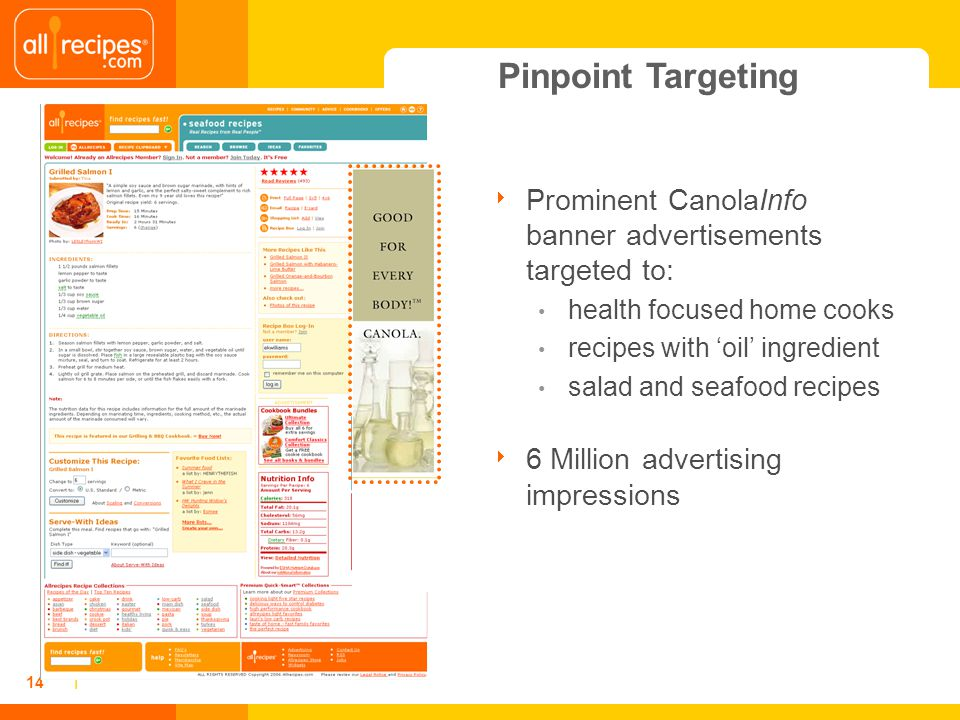 | 14 Prominent CanolaInfo banner advertisements targeted to: health focused home cooks recipes with oil ingredient salad and seafood recipes 6 Million advertising impressions Pinpoint Targeting