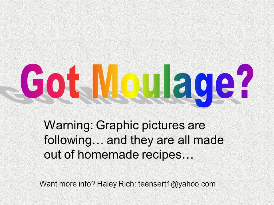 Warning: Graphic pictures are following… and they are all made out of homemade recipes… Want more info? Haley Rich: teensert1@yahoo.com