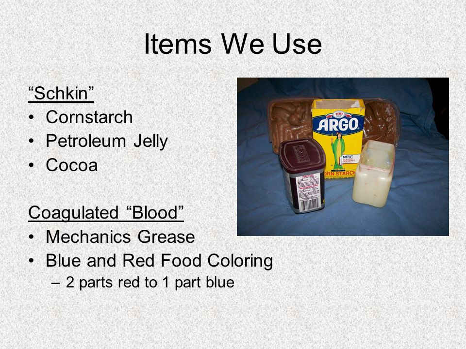 Items We Use Schkin Cornstarch Petroleum Jelly Cocoa Coagulated Blood Mechanics Grease Blue and Red Food Coloring –2 parts red to 1 part blue