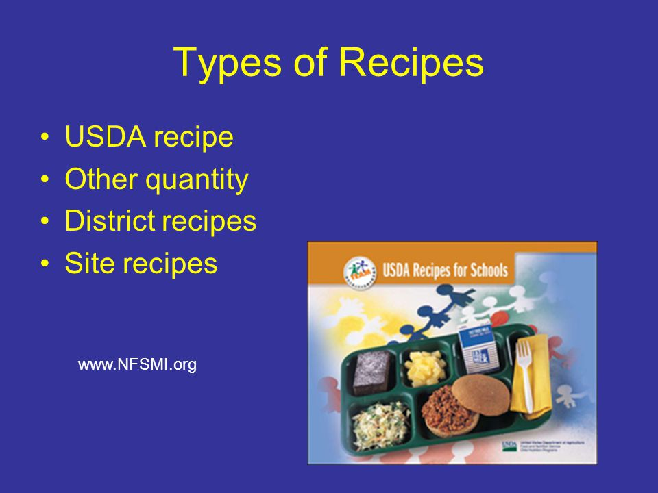 Types of Recipes USDA recipe Other quantity District recipes Site recipes www.NFSMI.org