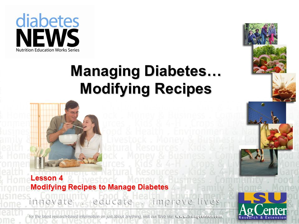 Managing Diabetes… Modifying Recipes Lesson 4 Modifying Recipes to Manage Diabetes
