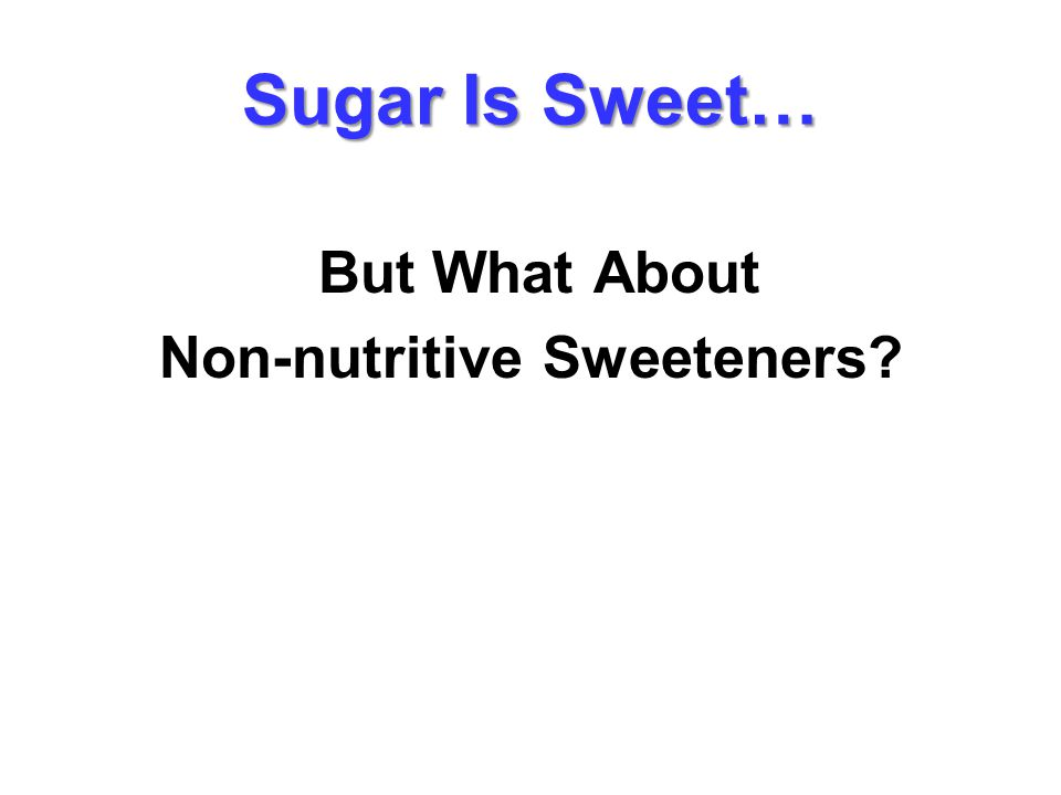 Sugar Is Sweet… But What About Non-nutritive Sweeteners?