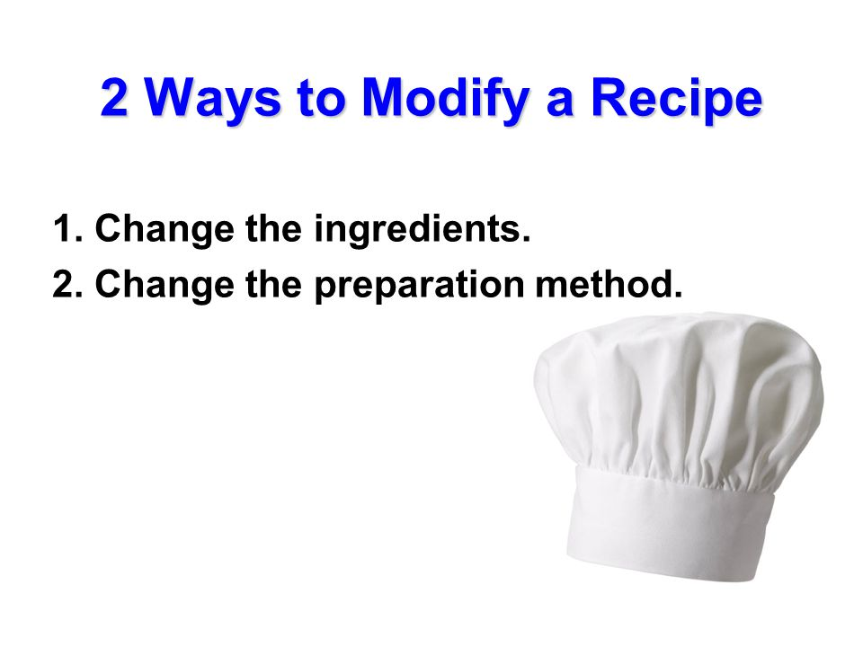 3 Rs to Change Ingredients 1. R emove 2. R educe 3. R eplace