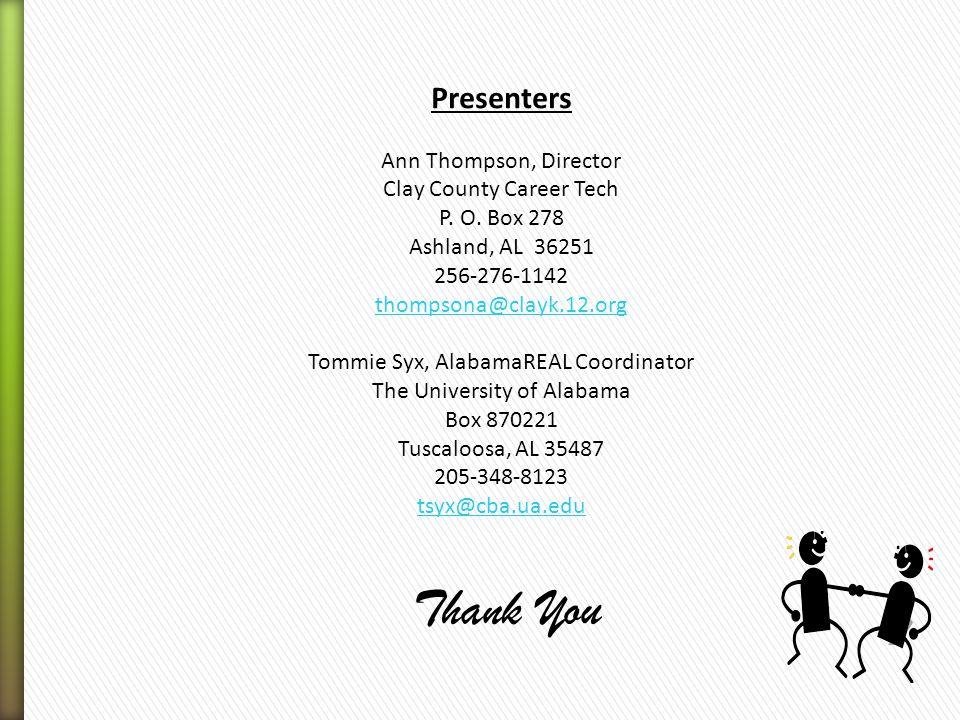 Presenters Ann Thompson, Director Clay County Career Tech P. O. Box 278 Ashland, AL 36251 256-276-1142 thompsona@clayk.12.org Tommie Syx, AlabamaREAL