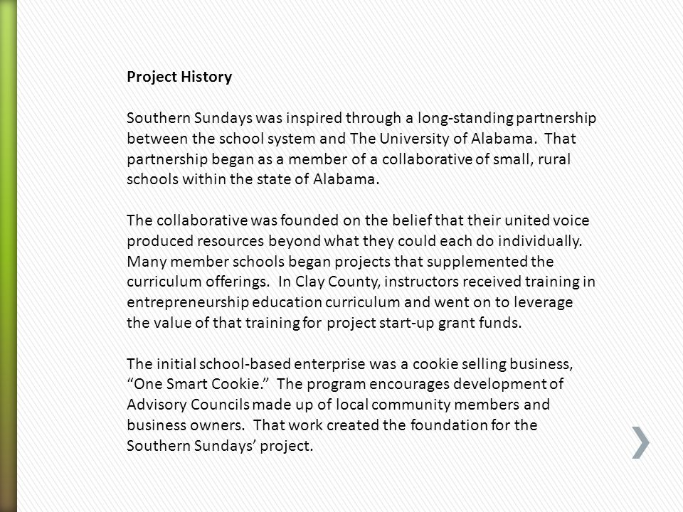 Project History Southern Sundays was inspired through a long-standing partnership between the school system and The University of Alabama. That partne