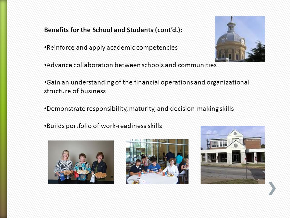 Benefits for the School and Students (contd.): Reinforce and apply academic competencies Advance collaboration between schools and communities Gain an