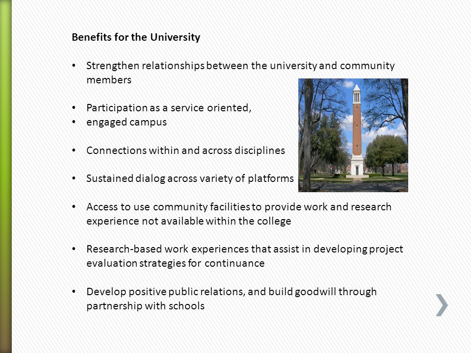 Benefits for the University Strengthen relationships between the university and community members Participation as a service oriented, engaged campus