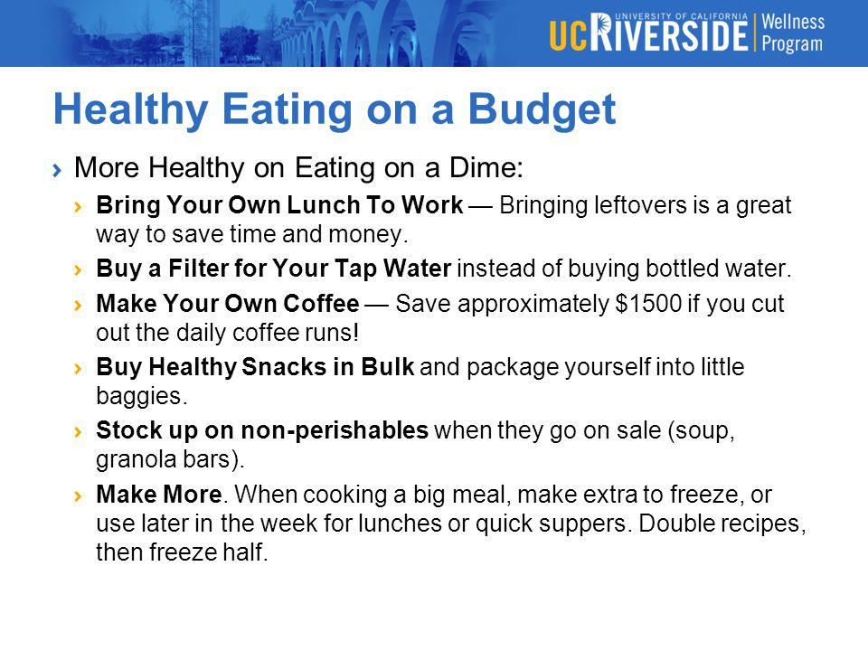 Healthy Eating on a Budget More Healthy on Eating on a Dime: Bring Your Own Lunch To Work Bringing leftovers is a great way to save time and money. Bu