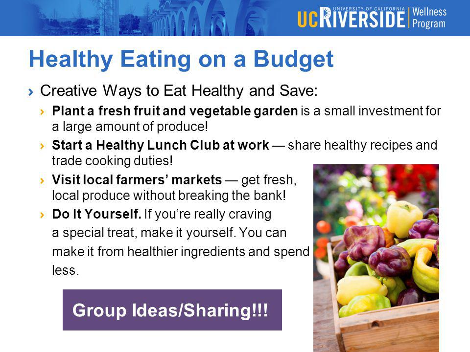 Healthy Eating on a Budget Creative Ways to Eat Healthy and Save: Plant a fresh fruit and vegetable garden is a small investment for a large amount of