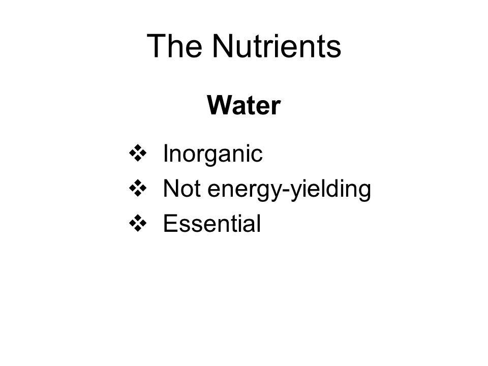 The Nutrients Minerals Inorganic Not energy-yielding Essential Indestructible