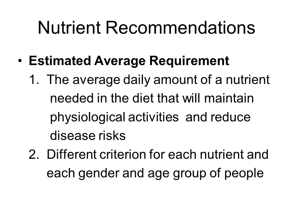 Nutrient Recommendations Dietary Reference Intakes – a set of nutrient intake values used for planning & assessing diets including: Estimated Average