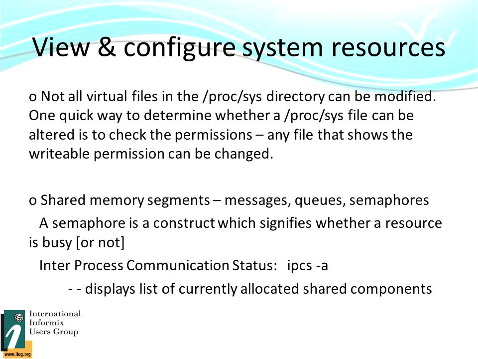 View & configure system resources o Not all virtual files in the /proc/sys directory can be modified.