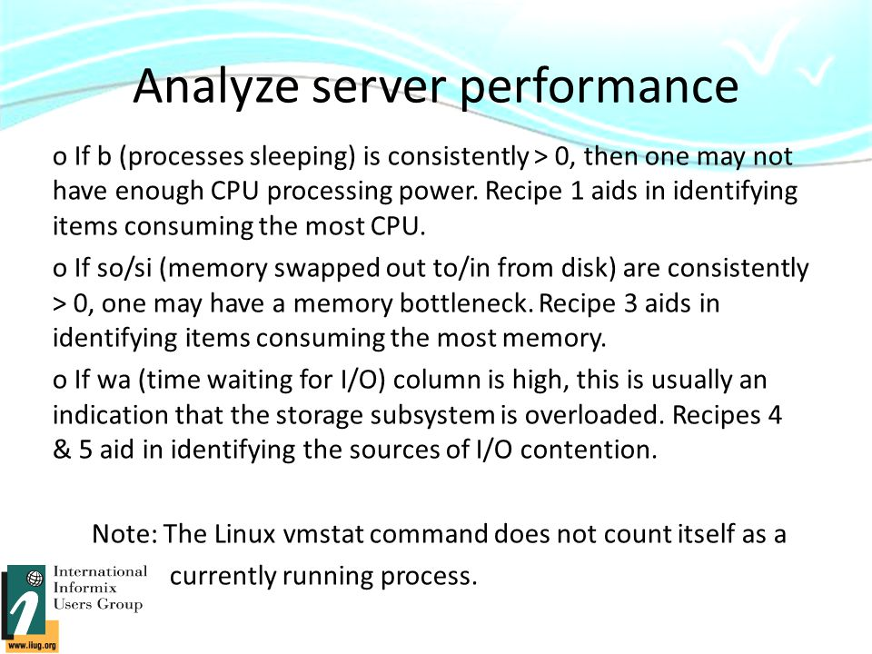 Analyze server performance o If b (processes sleeping) is consistently > 0, then one may not have enough CPU processing power.