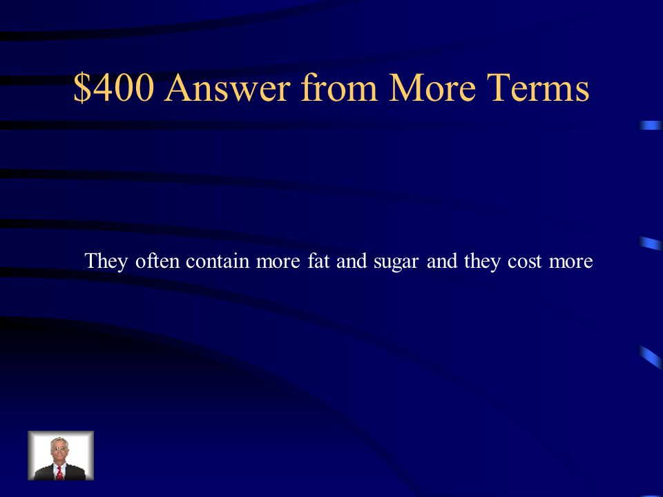 $400 Question from More Terms A disadvantage of convenience foods is _______________________.