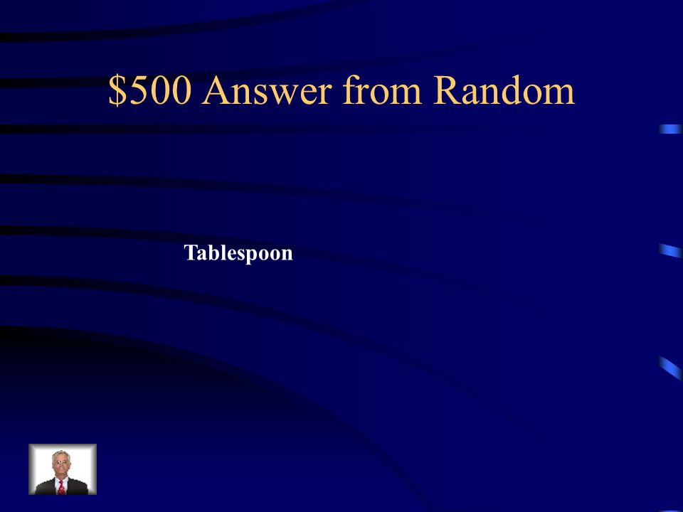 $500 Question from Random Three teaspoons equals one: