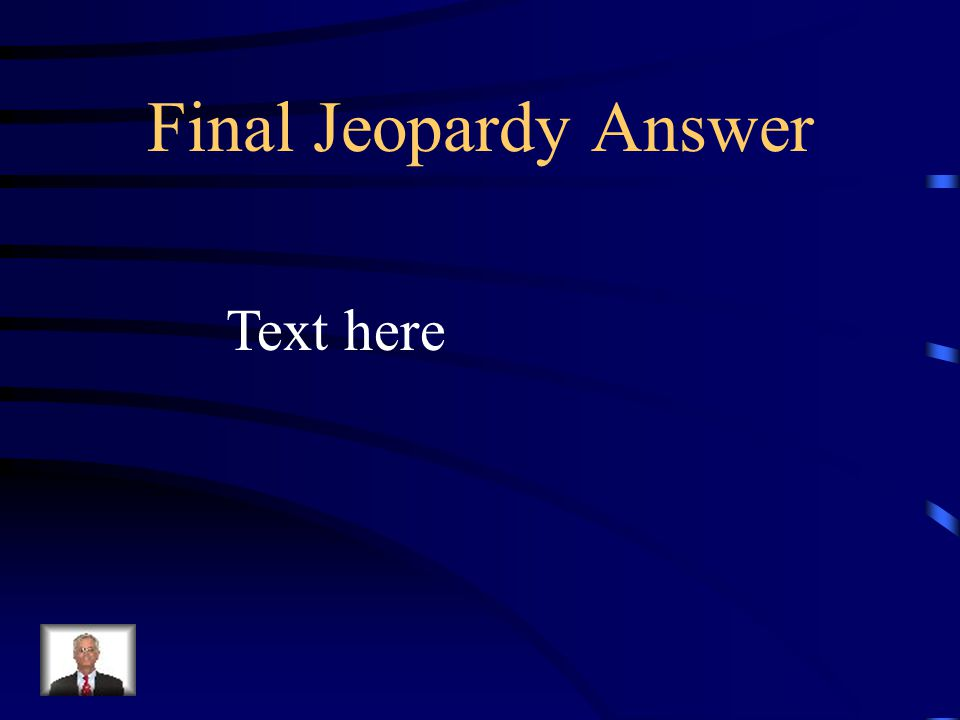 Final Jeopardy Text here