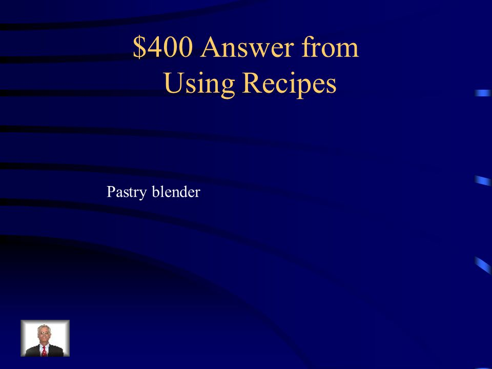 $400 Question from Using Recipes What tool is used to cut flour into solid fat when preparing biscuits?