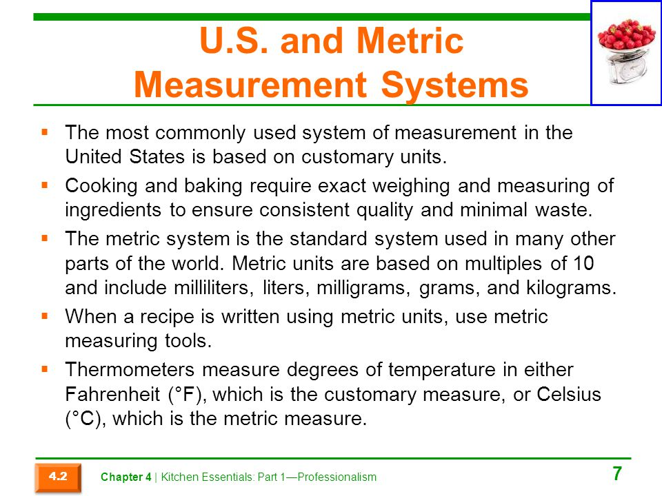 U.S. and Metric Measurement Systems The most commonly used system of measurement in the United States is based on customary units. Cooking and baking