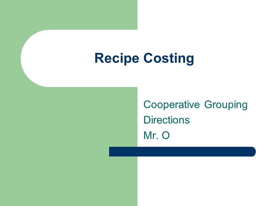 Objective: Your team will assemble the necessary materials needed to cost a recipe Materials – Recipe with yield information – Invoice price list – Cost worksheet Cost the recipe ingredients and determine the portion cost.