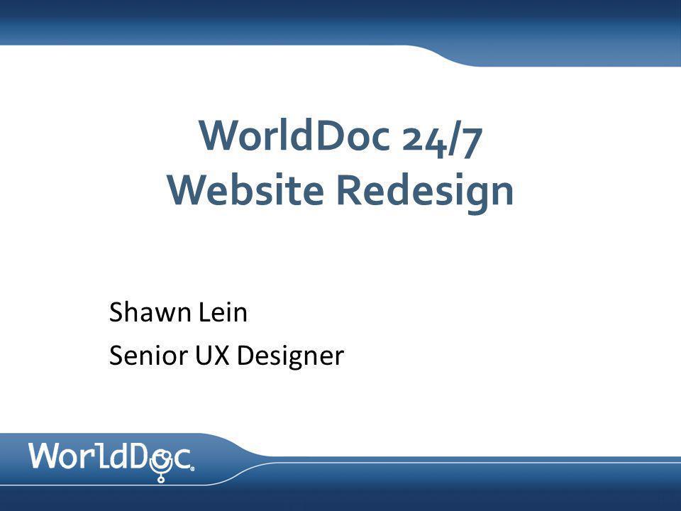 WorldDoc 24/7 Website Redesign Shawn Lein Senior UX Designer