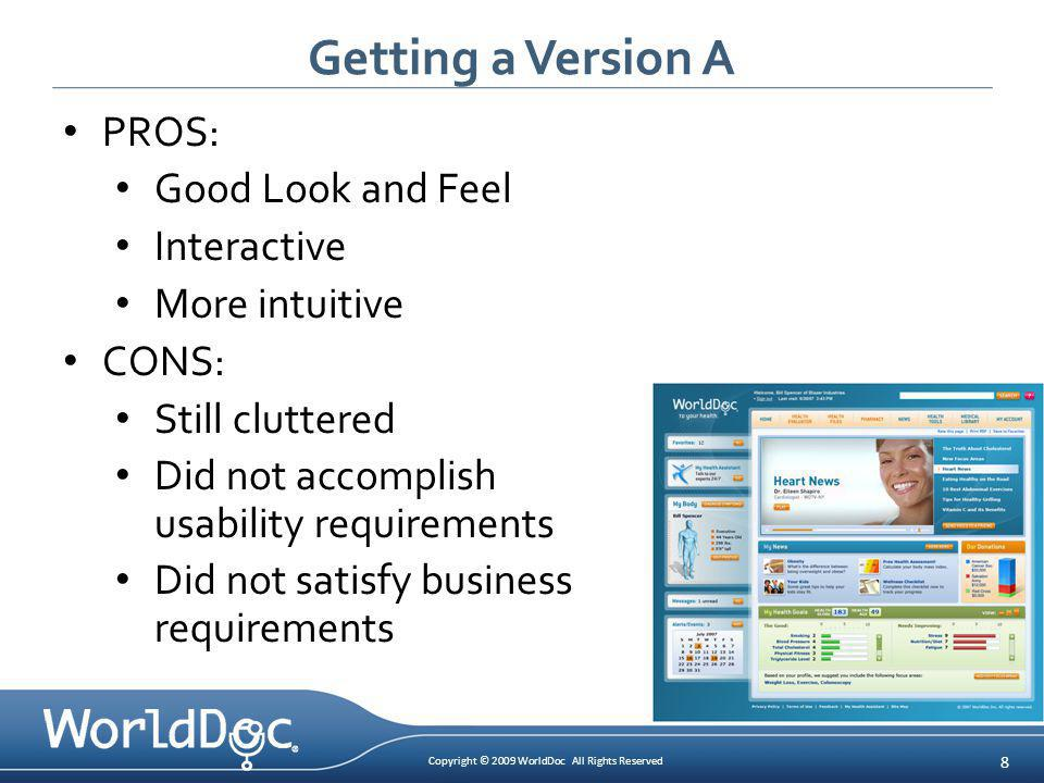 Copyright © 2009 WorldDoc All Rights Reserved 8 Getting a Version A PROS: Good Look and Feel Interactive More intuitive CONS: Still cluttered Did not