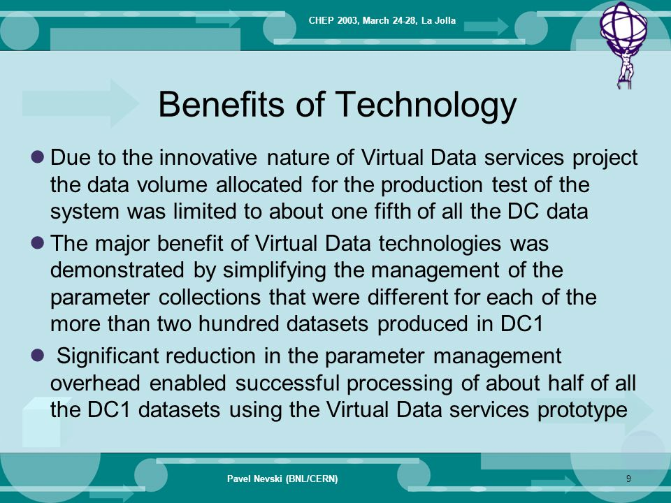 CHEP 2003, March 24-28, La Jolla Pavel Nevski (BNL/CERN)9 Benefits of Technology Due to the innovative nature of Virtual Data services project the dat