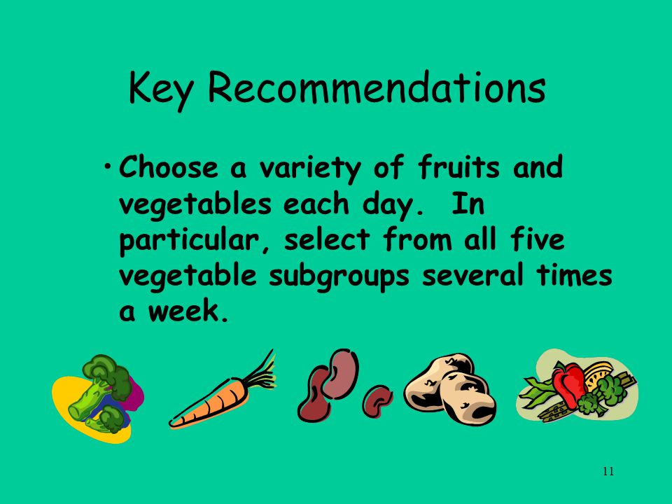 11 Key Recommendations Choose a variety of fruits and vegetables each day.