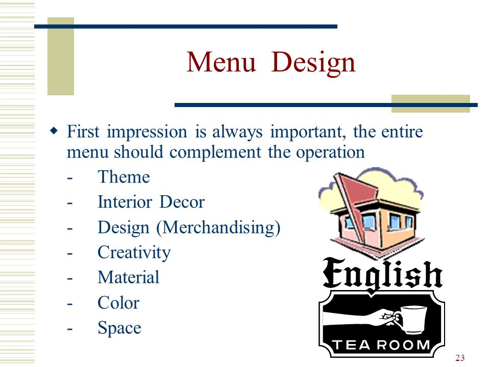 23 Menu Design First impression is always important, the entire menu should complement the operation -Theme -Interior Decor -Design (Merchandising) -C